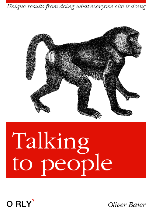 "Satirical book cover looking like an O'Reilly book with the title ""Talking to people: unique results from doing what everyone else is doing"" by Oliver Baier"
